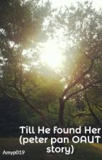 Till He found Her (peter pan OAUT story) by Amyp019