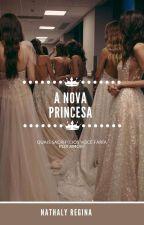 A Nova Princesa | Completo by natharegi11