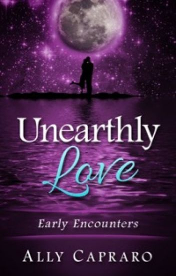 Unearthly Love: Early Encounters (Unearthly Love Supernatural Romance Series Book 1)