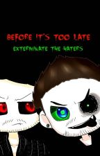 Before It's Too Late (IPliers/Anti/Jackglitch x Reader) by sierragunnells