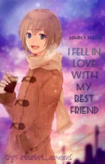 I fell in love with my best friend (Armin x reader)