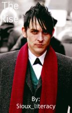 The Rise [ Oswald cobblepot ] // ( under revision ) by Sioux_literacy