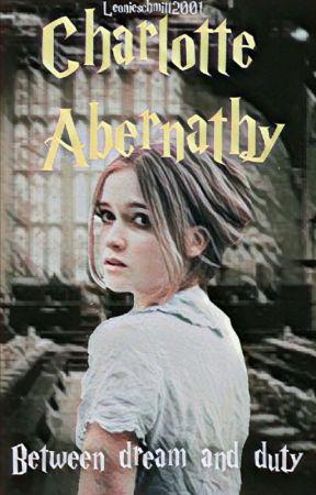 Charlotte Abernathy - Between dream and duty (Harry Potter Fanfiktion) by Leonieschmidt2001