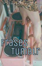 Frases Tumblr by AlmosteasyxXX