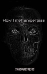 How I met sniperless 34 by ShadowGIRL100