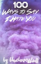 100 Ways to Say I Hate You ♢ novahd by BlueLovesStuff