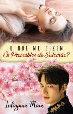 O QUE ME DIZEM OS PROVÉRBIOS DE SALOMÃO? by LidayanaMaia