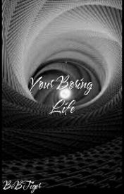 Your Boring Life by BvBTiger