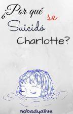 ¿Por qué se suicidó Charlotte?   Fall #1 by nobadyalive