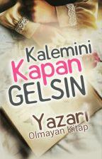 KALEMİNİ KAPAN GELSİN by yagmuryurek