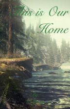 This is Our Home: A Collection of Skyrim Short Stories by Wolfiesta