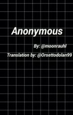 ANONYMOUS (Italian Translation) by OrsettoDolan99