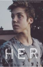 Her \\ Matt Espinosa fanfiction by emilyraebest