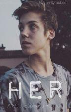 Her \\ Matt Espinosa fanfiction by emilyraebest