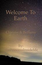 Welcome To Earth || Bellamy & Clarissa by ThePrincessInsideMe