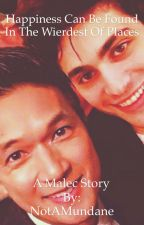 Happiness can be found in the weirdest places {Malec AU} by NotAMundane