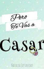 Pero Te Vas A Casar by NataliaJustavino