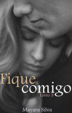 Fique comigo - Livro III by Maymara