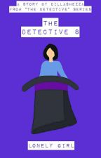 The Detective 8 : Lonely Girl by DillaShezza