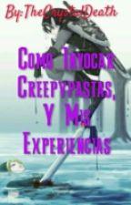 Como Invocar Creepypastas, Y Mis Experiencias by Cherry_Kagamine_