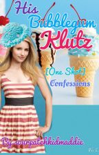 His Bubblegum Klutz One Shot: Confessions by delicatewishes