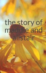 the story of maddie and alistair by wonderlandkatz