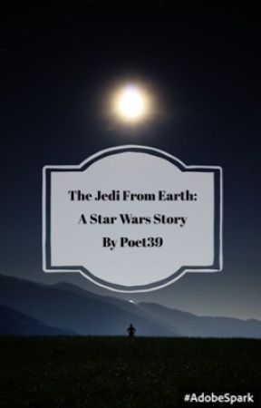 The Jedi From Earth: A Star Wars Story #Wattys2017 by Poet39