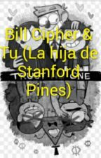 Bill Cipher & Tu (La hija de Stanford Pines) by MabelPinesFord