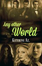 Any Other World by katiealone