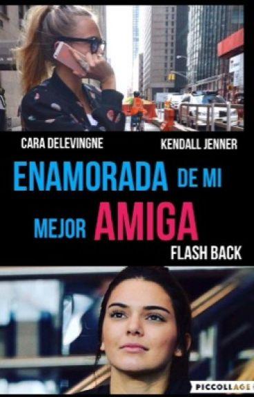 ENAMORADA DE MI MEJOR AMIGA (cara delevingne y Kendall Jenner )