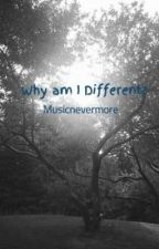 Why am I Different? by Musicnevermore