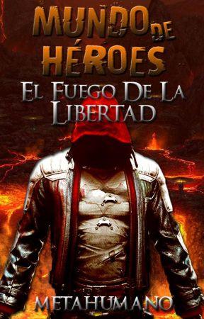 Mundo de Héroes: El Fuego de la Libertad by Metahumano