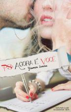 Ps: Agora é Você. (EM REVISÃO) by yasminlunna15