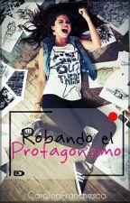 Robando el Protagonismo by LetMeBeYourMistake