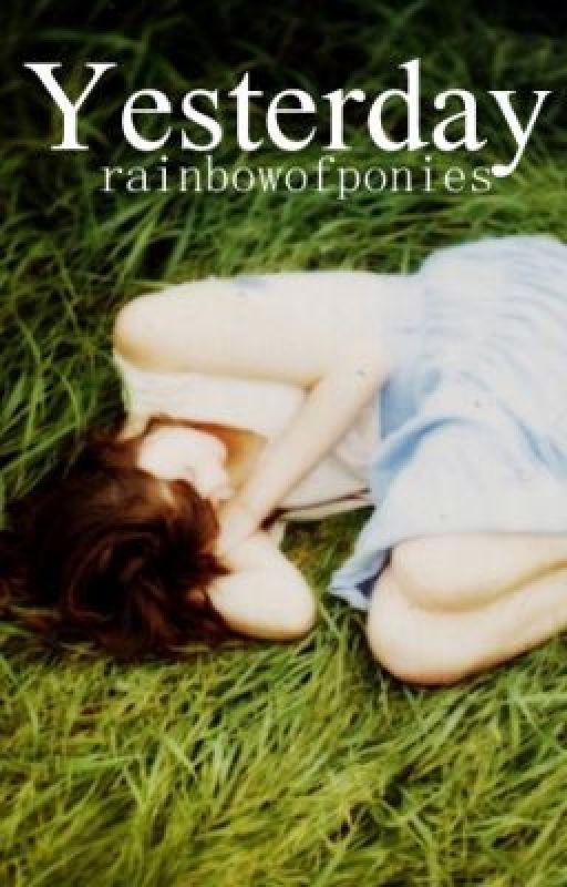 Yesterday by rainbowofponies