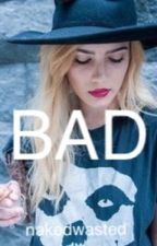 Bad by nakedwasted