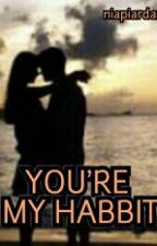 You're My Habbit by niapiardani