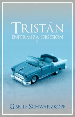 Tristán // Enfermiza obsesión 2  by GiselleSchwarzkopf