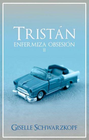 Tristán // Enfermiza obsesión 2