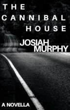 The Cannibal House by Josiah-Murphy