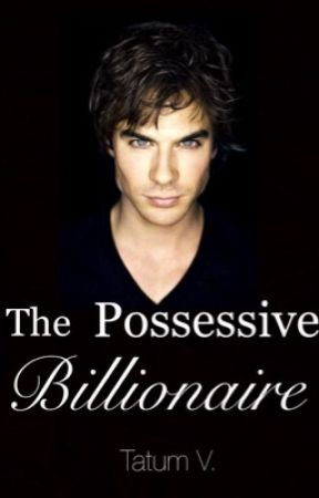 The Possessive Billionaire by tatumvh1