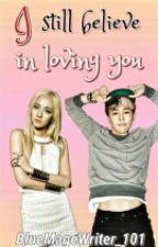 I Still Believe In Loving You by BlueMageWriter_101