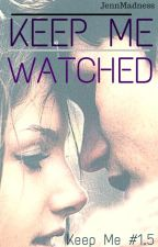 Keep Me Watched -Keep Me #1.5  (EN EDICIÓN) by JennMadness