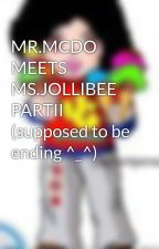 MR.MCDO MEETS MS.JOLLIBEE PARTII (supposed to be ending ^_^) by jeyLodiEarR