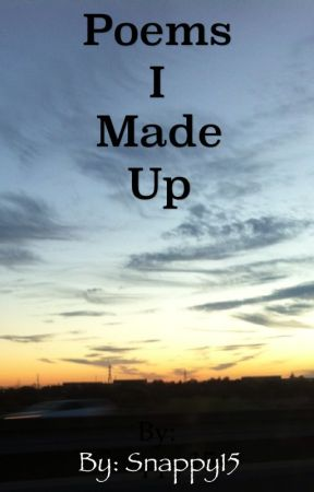 Poems I made up - Poem seventeen - Wattpad