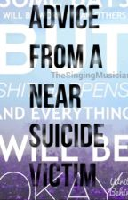Advice From A Near Suicide Victim by TheSingingMusician