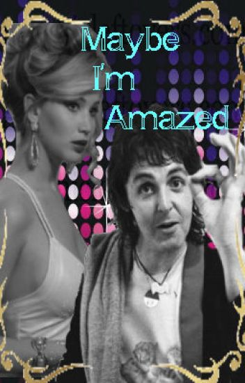 Maybe I'm Amazed~Threequel to I Wanna Be Your Man~