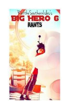 My Big Hero 6 Rants by RioftheSouthernIsles