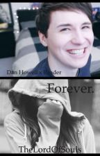 Forever (Dan x Reader) by TheLordOfSouls