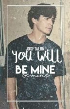 YOU WILL BE MINE [Jos Canela y Tú] •2da Temporada• by JosftAlon